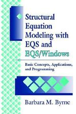 Structural Equation Modeling with EQS and EQS/WINDOWS : Basic Concepts, Applications and Programming - Barbara M. Byrne