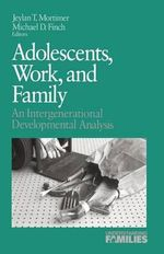 Adolescents, Work, and Family : An Intergenerational Developmental Analysis