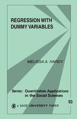 Regression with Dummy Variables : Quantitative Applications in the Social Sciences - Melissa A. Hardy