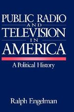 Public Radio and Television in America : A Political History - Ralph Engelman