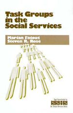 Task Groups in the Social Services : Praeger Studies on the 21st Century - Marian F. Fatout