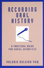 Recording Oral History : A Practical Guide for Social Scientists - Valerie Raleigh Yow
