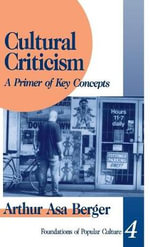 Cultural Criticism : A Primer of Key Concepts - Arthur Asa Berger