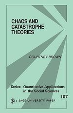 Chaos and Catastrophe Theories : Nonlinear Modeling in the Social Sciences - Courtney Brown
