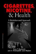 Cigarettes, Nicotine and Health : A Biobehavioral Approach - Lynn T. Kozlowski