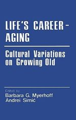 Life's Career - Aging : Cultural Variations on Growing Old