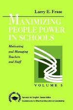 Maximizing People Power in Schools : Motivating and Managing Teachers and Staff - Larry E. Frase