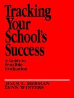Tracking Your School's Success : A Guide to Sensible Evaluation - Joan L. Herman