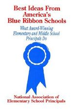 Best Ideas from America's Blue Ribbon Schools: v. 1 : What Award-winning Elementary and Middle School Principals Do - National Association of Elementary School Principals