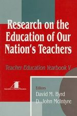 Research on the Education of Our Nation's Teachers : Teacher Education Yearbook Vol.# 5 - David M. Byrd