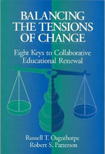 Balancing the Tensions of Change : Eight Keys to Collaborative Educational Renewal - Russell T. Osguthorpe