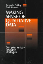 Making Sense of Qualitative Data : Complementary Research Strategies - Amanda Coffey
