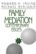 Family Mediation : Contemporary Issues - Howard H. Irving
