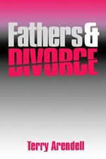 Fathers and Divorce : A Short History of Divorce - Terry Arendell
