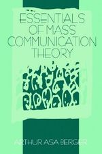 Essentials of Mass Communication Theory - Arthur Asa Berger