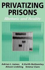 Privatizing Prisons : Rhetoric and Reality - Adrian L. James