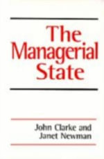 The Managerial State : Power, Politics and Ideology in the Remaking of Social Welfare - John H. Clarke