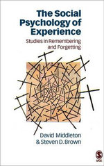 The Social Psychology of Experience : Studies in Remembering and Forgetting - David Middleton