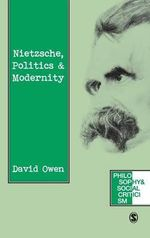 Nietzsche, Politics and Modernity : A Critique of Liberal Reason - David Owen
