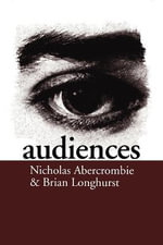 Audiences : A Sociological Theory of Performance and Imagination - Nicholas Abercrombie