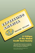 Expressing America : A Critique of the Global Credit Card Society - George F. Ritzer