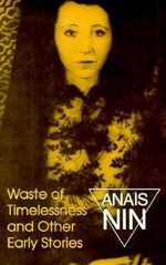 Waste of Timelessness and Other Early Stories : And Other Early Stories - Anais Nin