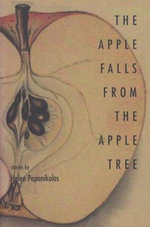 The Apple Falls from the Apple Tree : Stories - Helen Papanikolas
