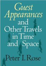 Guest Appearances and Other Travels in Time and Space - Peter I. Rose