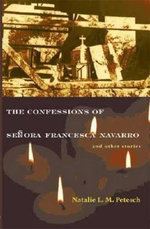 The Confessions of Senora Francesca Navarro and Other Stories - Natalie L.M. Petesch