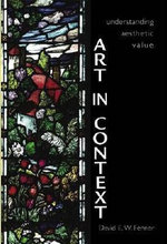 Art in Context : Understanding Aesthetic Value - David E.W. Fenner