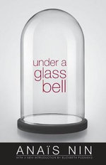 Under a Glass Bell - Anais Nin