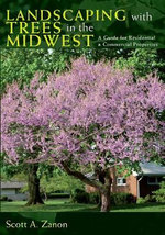 Landscaping with Trees in the Midwest : A Guide for Residential and Commercial Properties - Scott Zanon