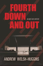 Fourth Down and Out : An Andy Hayes Mystery - Andrew Welsh-Huggins