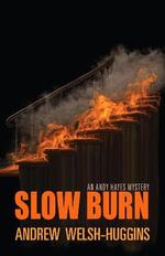 Slow Burn : Andy Hayes Mysteries - Andrew Welsh-Huggins