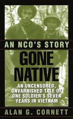 Gone Native : An NCO's Story - Alan Cornett