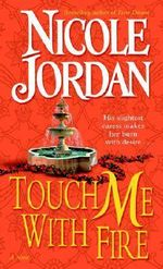 Touch Me with Fire - Nicole Jordan