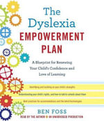 The Dyslexia Empowerment Plan : A Blueprint for Renewing Your Child's Confidence and Love of Learning - Ben Foss