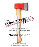 Bootstrapper : From Broke to Badass on a Northern Michigan Farm - Mardi Jo Link