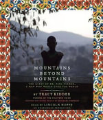 Mountains Beyond Mountains : The Quest of Dr. Paul Farmer, a Man Who Would Cure the World - Tracy Kidder
