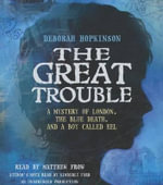 The Great Trouble : A Mystery of London, the Blue Death, and a Boy Called Eel - Deborah Hopkinson