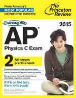 Cracking the AP Physics C Exam 2015 : 2015 Edition - Princeton Review