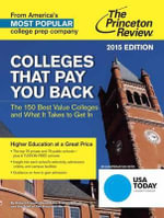Colleges That Pay You Back : The 200 Best Value Colleges and What it Takes to Get in - Princeton Review