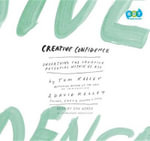 Creative Confidence : Unleashing the Creative Potential Within Us All - Tom Kelley