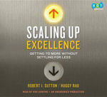 Scaling Up Excellence : Getting to More Without Settling for Less - Robert I Sutton