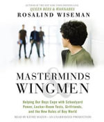 Masterminds & Wingmen : Helping Our Boys Cope with Schoolyard Power, Locker-Room Tests, Girlfriends, and the New Rules of Boy World - Rosalind Wiseman