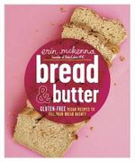Bread & Butter : Gluten-Free Vegan Recipes to Fill Your Bread Basket - Professor of Philosophy Erin McKenna