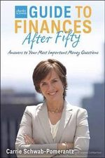 Guide to Finances After Fifty : Answers to Your Most Important Money Questions - Carrie Schwab-Pomerantz