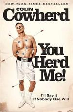 You Herd Me! : I'll Say it If Nobody Else Will - Colin Cowherd