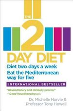 The 2-Day Diet : Diet Two Days a Week. Eat the Mediterranean Way for Five. - Dr Michelle Harvie
