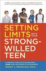 Setting Limits with Your Strong-Willed Teen : Eliminating Conflict by Establishing Clear, Firm, and Respectful Boundaries - Robert J. MacKenzie